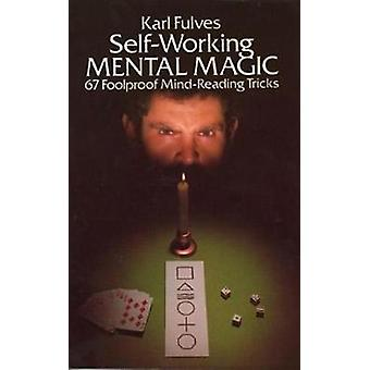 Self-Working Mental Magic - Sixty-Seven Foolproof Mind Reading Tricks