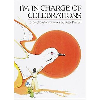 I'm in Charge of Celebrations by Byrd Baylor - Peter Parnell - 978078
