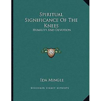Spiritual Significance of the Knees - Humility and Devotion by Ida Min