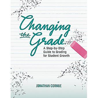 Changing the Grade - A Step-By-Step Guide to Grading for Student Growt