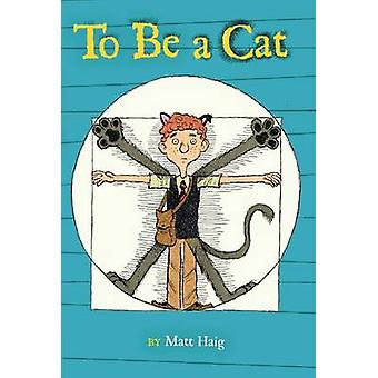To Be a Cat by Matt Haig - Stacy Curtis - 9781442454064 Book