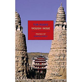 Tun-Huang by Yasushi Inoue - Jean Oda Moy - Damion Searls - 978159017