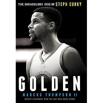 Golden - The Miraculous Rise of Steph Curry by Marcus Thompson - 97817