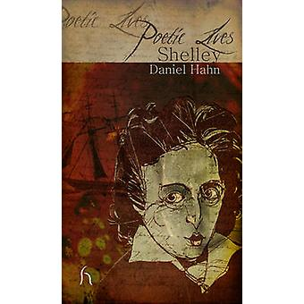 Poetic Lives - Shelley by Daniel Hahn - 9781843913009 Book
