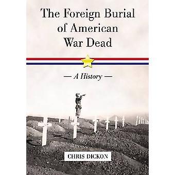 Den udenlandske nedgravning af amerikanske krig døde - en historie af Chris Dickon-
