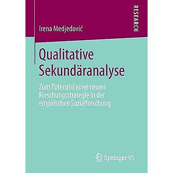Qualitative Sekundranalyse  Zum Potenzial einer neuen Forschungsstrategie in der empirischen Sozialforschung by Medjedovi & Irena