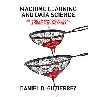 Machine Learning and Data Science An Introduction to Statistical Learning Methods with R by Gutierrez & Daniel