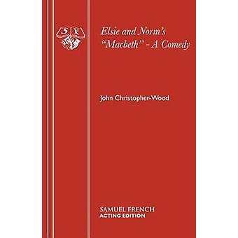 Elsie and Norms Macbeth  A Comedy by ChristopherWood & John