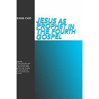 Jesus as Prophet in the Fourth Gospel by Cho & Sukmin