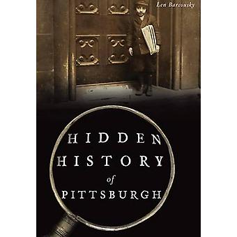 Hidden History of Pittsburgh by Len Barcousky - 9781467135894 Book