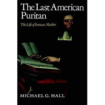 Den siste Amerikanen puritan: livet av förhöjning Mather, 1639-1723