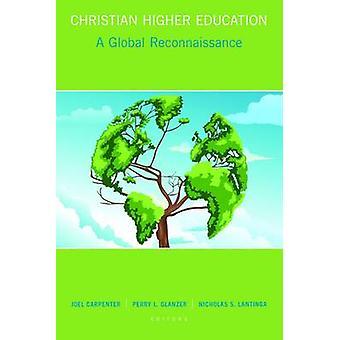 Christian Higher Education en global rekognoscering efter redigeret af Joel Carpenter & redigeret af Perry L Glanzer & redigeret af Nicholas S Lantinga