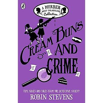 Cream Buns and Crime  A Murder Most Unladylike Collection by Robin Stevens