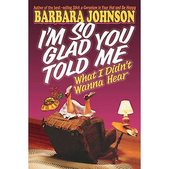 Im So Glad You Told Me What I Didnt Wann to Hear door Barbara Johnson