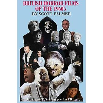 British Horror Films of the 1960s by Palmer & Scott V.