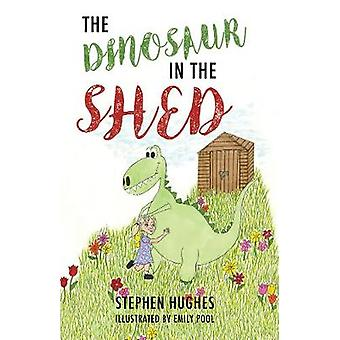 The Dinosaur in the Shed by Hughes & Stephen