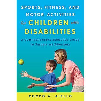 Sport fitness och motoriska aktiviteter för barn med funktionshinder en omfattande resurs guide för föräldrar och pedagoger av Aiello & Rocco