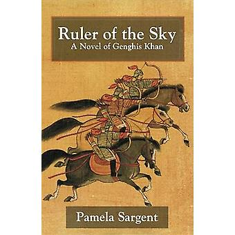 Ruler of the Sky a Novel of Genghis Khan by Sargent & Pamela