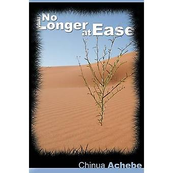 No Longer at Ease by Chinua Achebe the author of Things Fall Apart by Achebe & Chinua