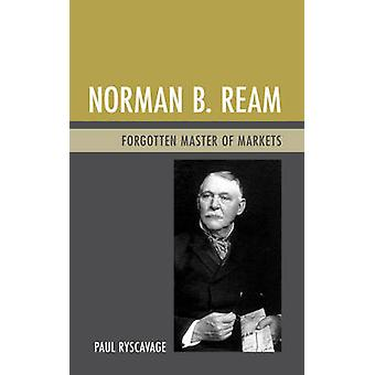 Norman B. Ream Forgotten Master of Markets by Ryscavage & Paul