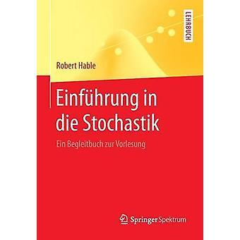 Einfhrung in die Stochastik  Ein Begleitbuch zur Vorlesung by Hable & Robert
