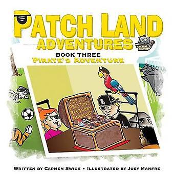 Patch land Adventures Book 3 Pirates Adventure by Swick & Carmen D