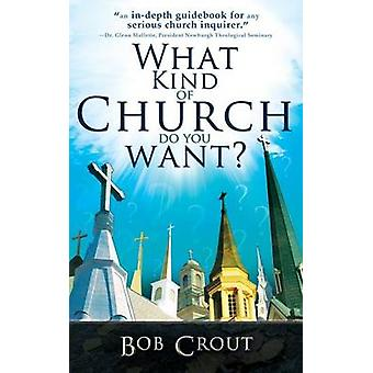 What Kind of Church Do You Want by Crout &  Bob