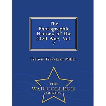 The Photographic History of the Civil War Vol. 7  War College Series by Miller & Francis Trevelyan