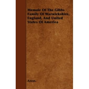 Memoir Of The Gibbs Family Of Warwickshire England And United States Of America by Anon.