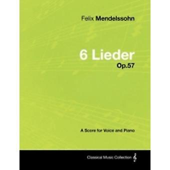 Felix Mendelssohn  6 Lieder  Op.57  A Score for Voice and Piano by Mendelssohn & Felix