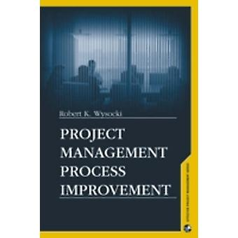 Project Management Process Improvement by Wysocki & Robert K