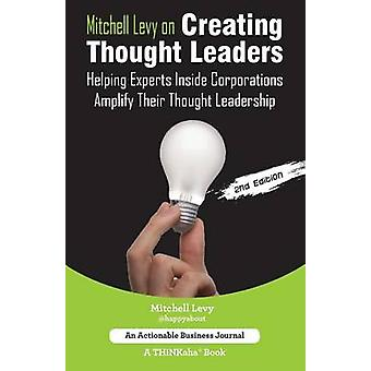 Mitchell Levy on Creating Thought Leaders 2nd Edition Helping Experts Inside of Corporations Amplify Their Thought Leadership by Levy & Mitchell