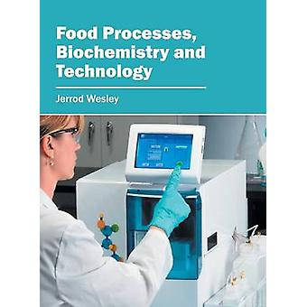 Food Processes Biochemistry and Technology by Wesley & Jerrod