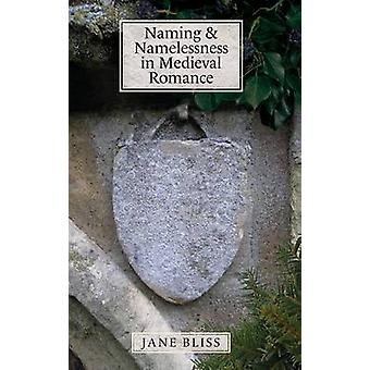 Naming and Namelessness in Medieval Romance by Bliss & Jane