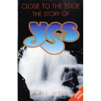 Close to the Edge The Story of Yes by Welch & Chris