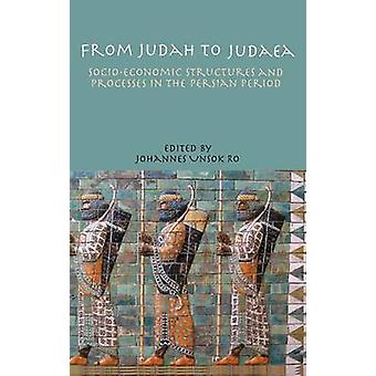 From Judah to Judaea SocioEconomic Structures and Processes in the Persian Period by Ro & Johannes Unsok