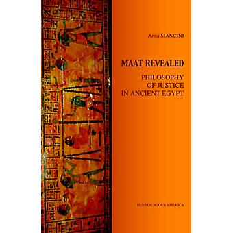 MAAT REVEALED PHILOSOPHY OF JUSTICE IN ANCIENT EGYPT by MANCINI & ANNA