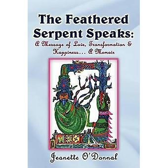 The Feathered Serpent Speaks A Message of Love Transformation  Happiness... a Memoir by ODonnal & Jeanette