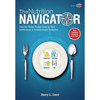 THE NUTRITION NAVIGATOR UK Find the Perfect Portion Sizes for Your Fructose Lactose andor Sorbitol Intolerance or  Irritable Bowel Syndrome by Grant & Henry S.