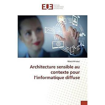 Architecture sensible au contexte pour linformatique diffuse by Miraoui Moeiz