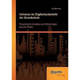 Inklusion im Englischunterricht der Grundschule Theoretische Anstze und Erfahrungen aus der Praxis by Behrens & Lea