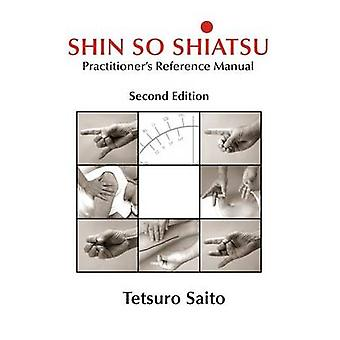 Shin So Shiatsu Healing the Deeper Meridian Systems  Practitioners Reference Manual Second Edition by Saito & Tetsuro