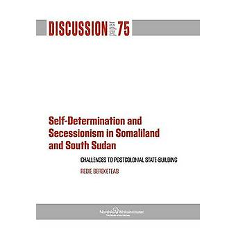 SelfDetermination and Secessionism in Somaliland and South Sudan Challenges to Postcolonial StateBuilding by Bereketeab & Redie