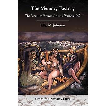 The Memory Factory  The Forgotten Women Artists of Vienna 1900 by Julie Johnson