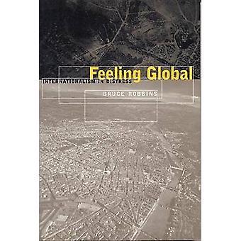 Feeling Global - Internationalism in Distress by Bruce Robbins - 97808