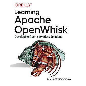 Learning Apache OpenWhisk - Developing Open Serverless Solutions by Mi