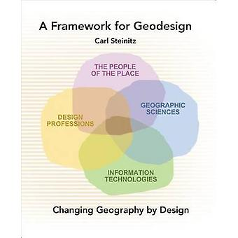A Framework for Geodesign - Changing Geography by Design by Carl Stein