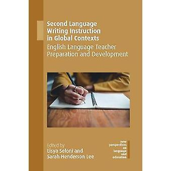 Second Language Writing Instruction in Global Contexts - English Langu