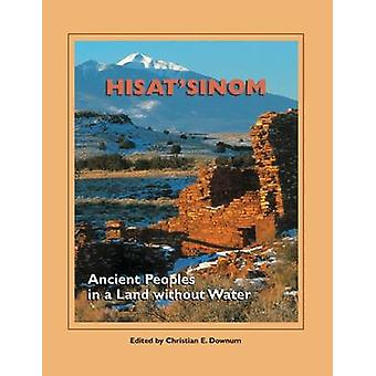 Hisat'sinom - Ancient Peoples in a Land without Water by Christian E.