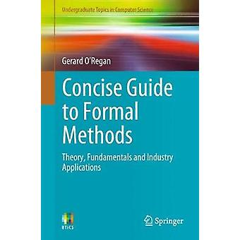 Concise Guide to Formal Methods - Theory - Fundamentals and Industry A